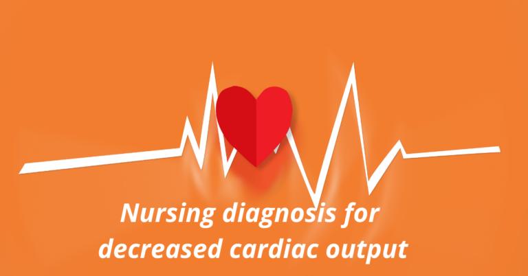 Nursing Diagnosis for Decreased Cardiac Output-Student Guide